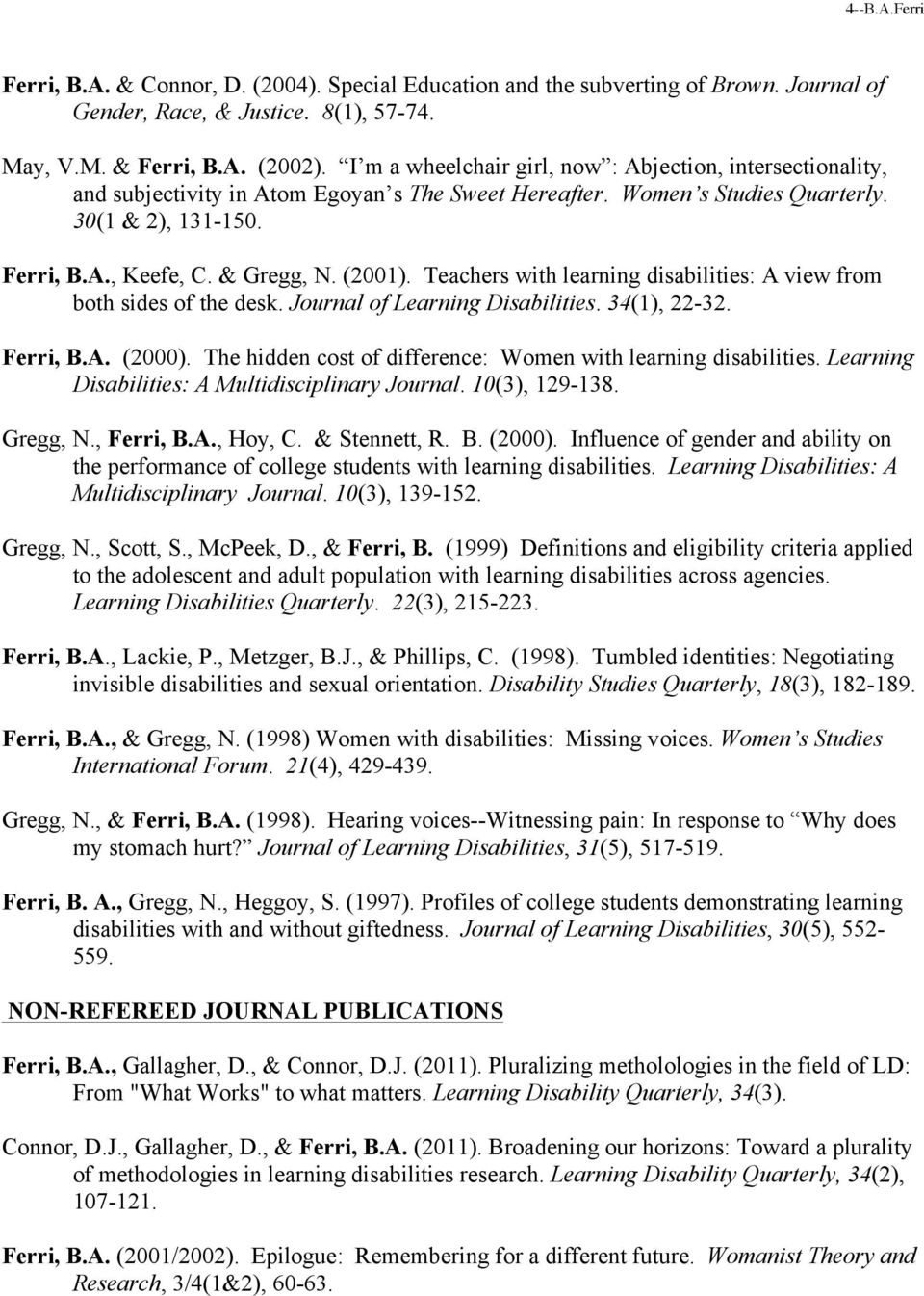 (2001). Teachers with learning disabilities: A view from both sides of the desk. Journal of Learning Disabilities. 34(1), 22-32. Ferri, B.A. (2000).
