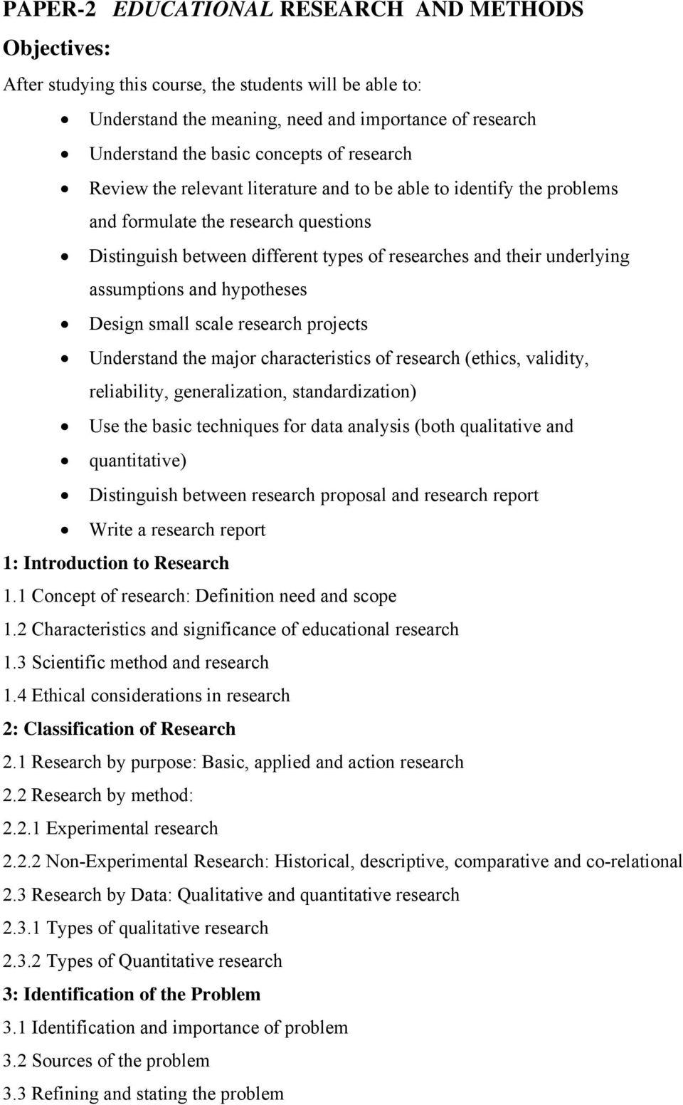 and hypotheses Design small scale research projects Understand the major characteristics of research (ethics, validity, reliability, generalization, standardization) Use the basic techniques for data