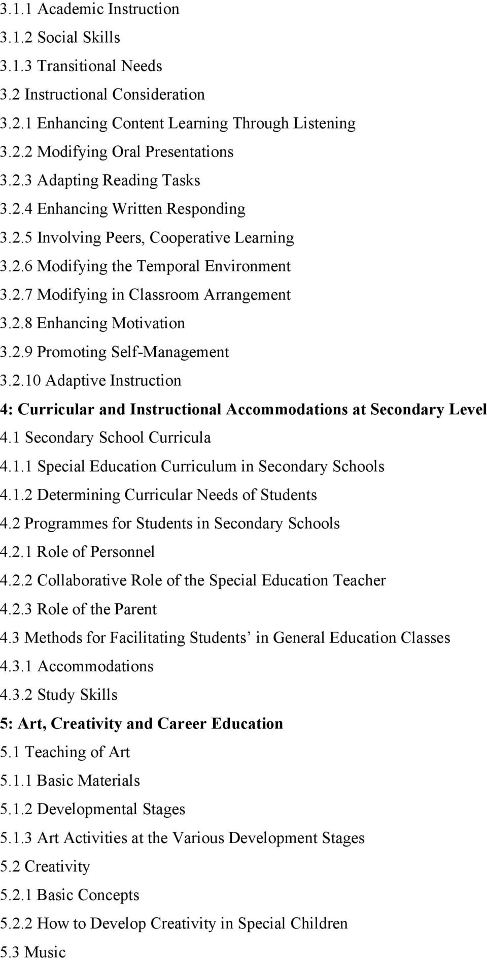 2.10 Adaptive Instruction 4: Curricular and Instructional Accommodations at Secondary Level 4.1 Secondary School Curricula 4.1.1 Special Education Curriculum in Secondary Schools 4.1.2 Determining Curricular Needs of Students 4.