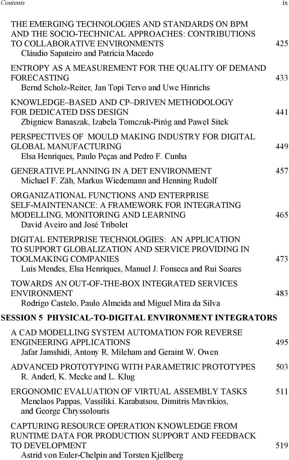 Tomczuk-Piróg and Paweł Sitek PERSPECTIVES OF MOULD MAKING INDUSTRY FOR DIGITAL GLOBAL MANUFACTURING Elsa Henriques, Paulo Peças and Pedro F. Cunha GENERATIVE PLANNING IN A DET ENVIRONMENT Michael F.