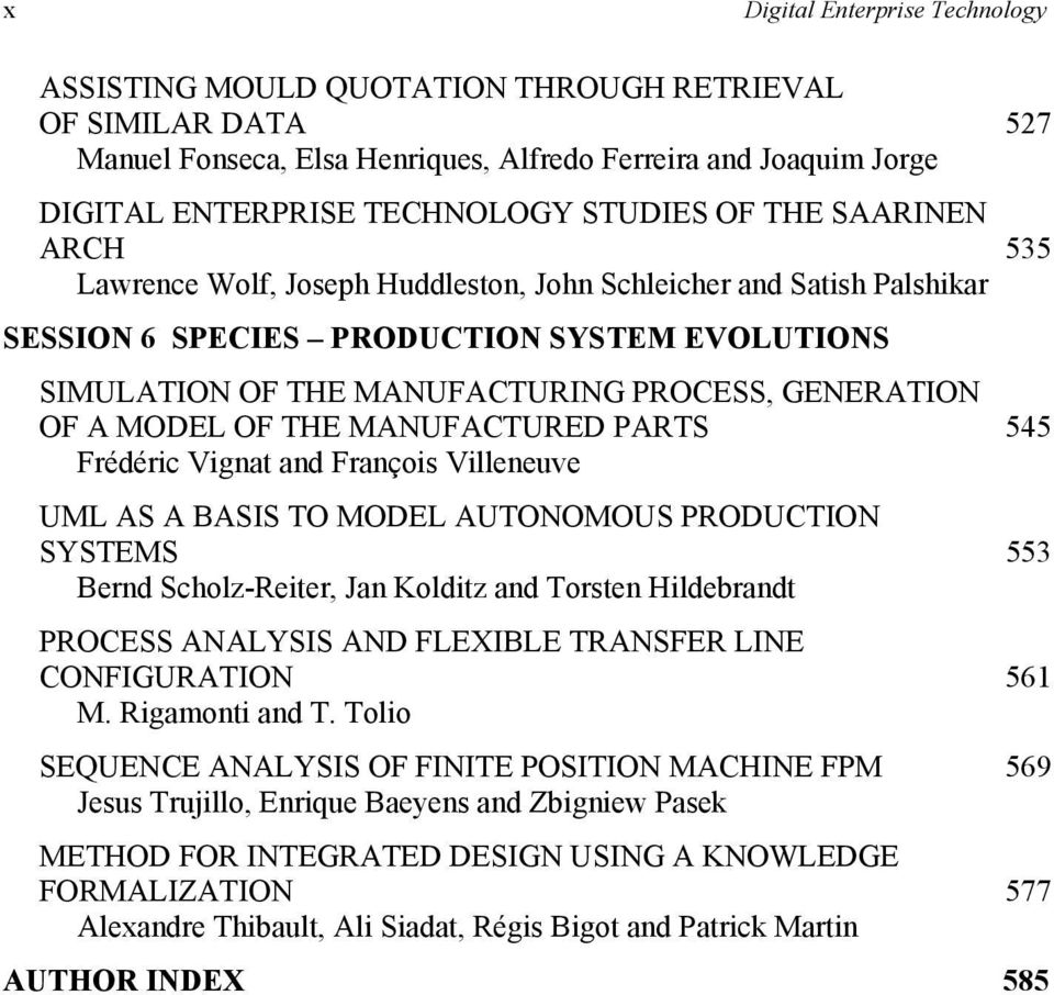 OF THE MANUFACTURED PARTS Frédéric Vignat and François Villeneuve UML AS A BASIS TO MODEL AUTONOMOUS PRODUCTION SYSTEMS Bernd Scholz-Reiter, Jan Kolditz and Torsten Hildebrandt PROCESS ANALYSIS AND