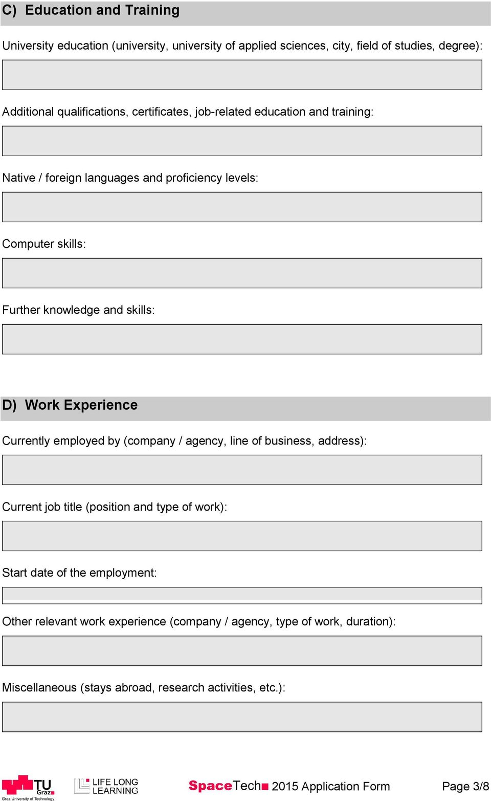 Experience Currently employed by (company / agency, line of business, address): Current job title (position and type of work): Start date of the employment: