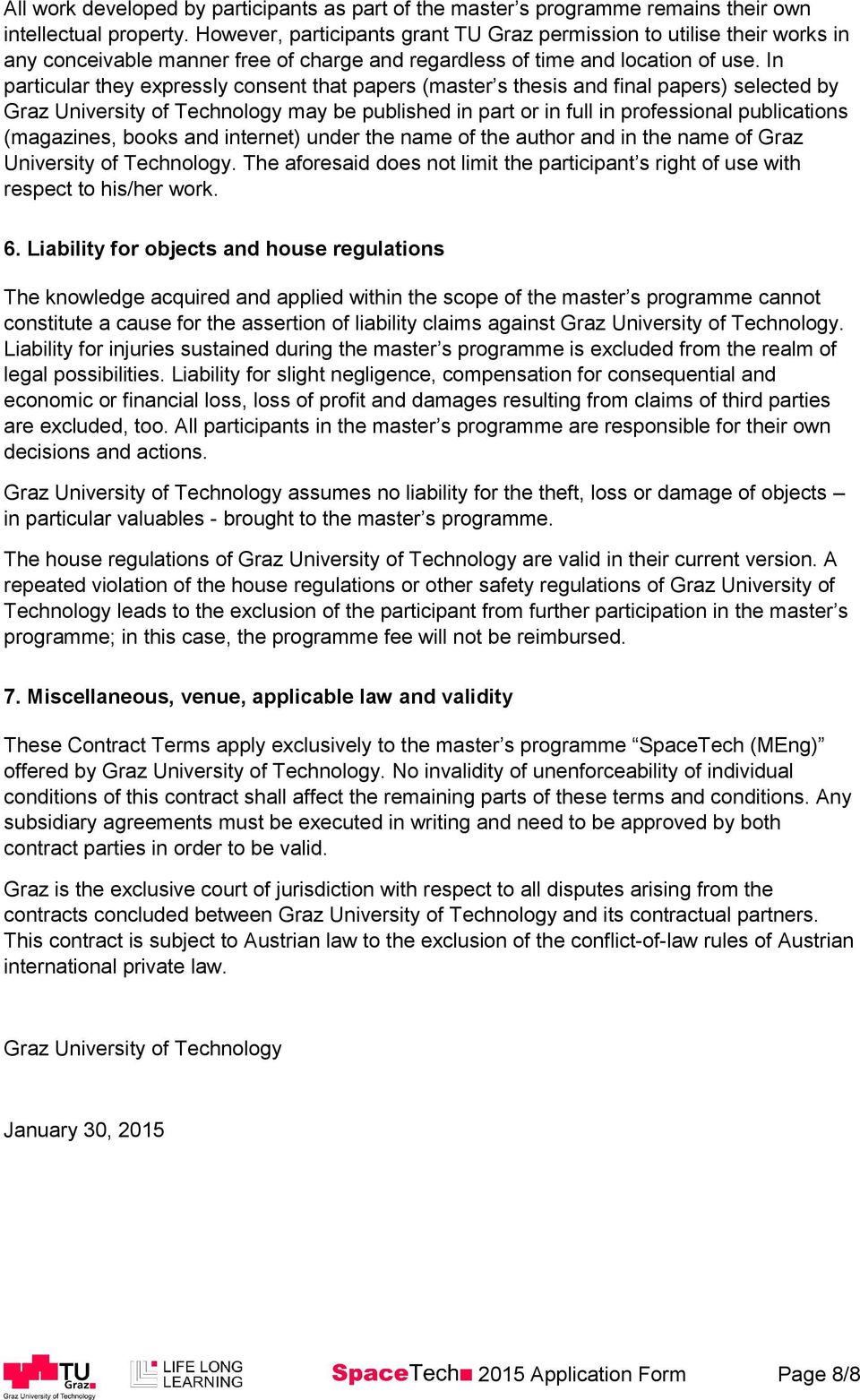 In particular they expressly consent that papers (master s thesis and final papers) selected by Graz University of Technology may be published in part or in full in professional publications