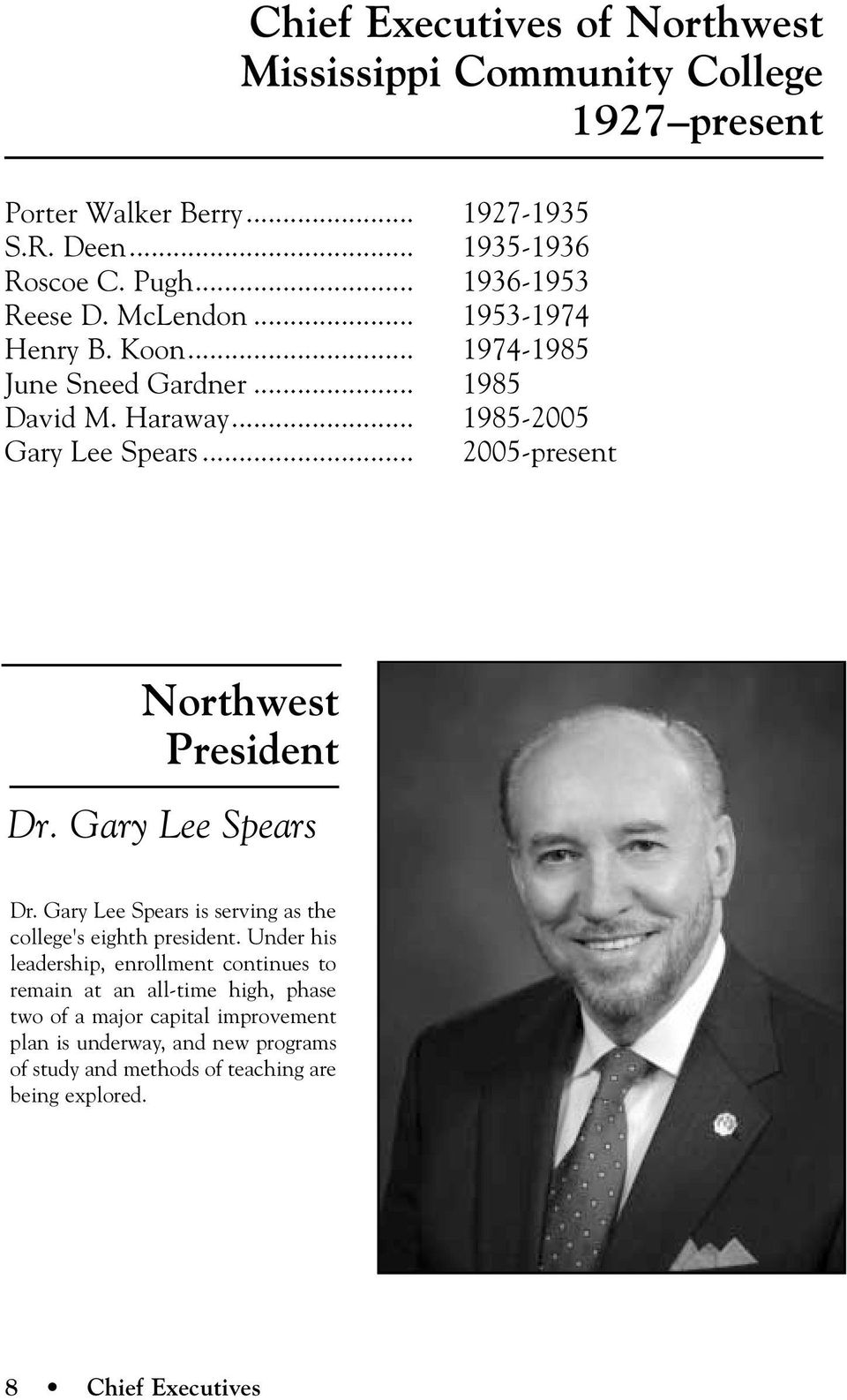 .. 2005-present Northwest President Dr. Gary Lee Spears Dr. Gary Lee Spears is serving as the college's eighth president.