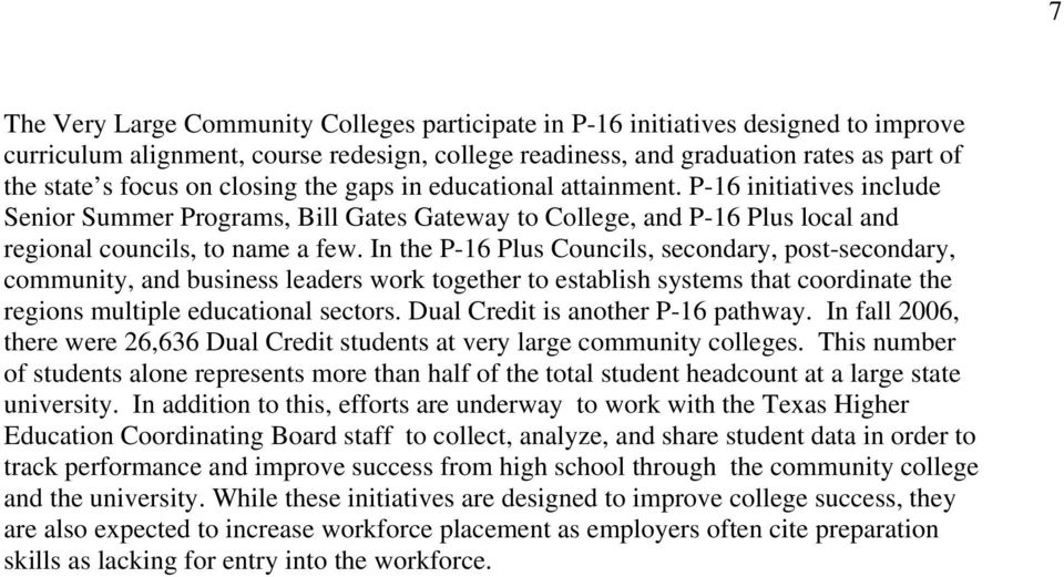 In the P-16 Plus Councils, secondary, post-secondary, community, and business leaders work together to establish systems that coordinate the regions multiple educational sectors.