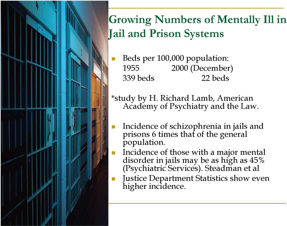 Incidence of schizophrenia in jails and prisons 6 times that of the general population.