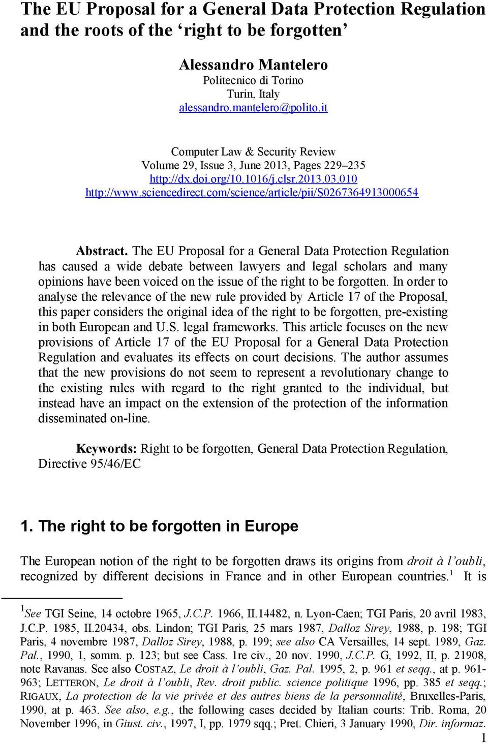 The EU Proposal for a General Data Protection Regulation has caused a wide debate between lawyers and legal scholars and many opinions have been voiced on the issue of the right to be forgotten.