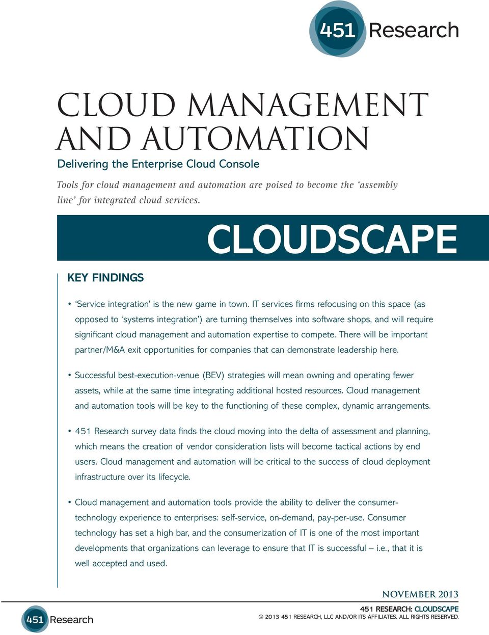IT services firms refocusing on this space (as opposed to systems integration ) are turning themselves into software shops, and will require significant cloud management and automation expertise to