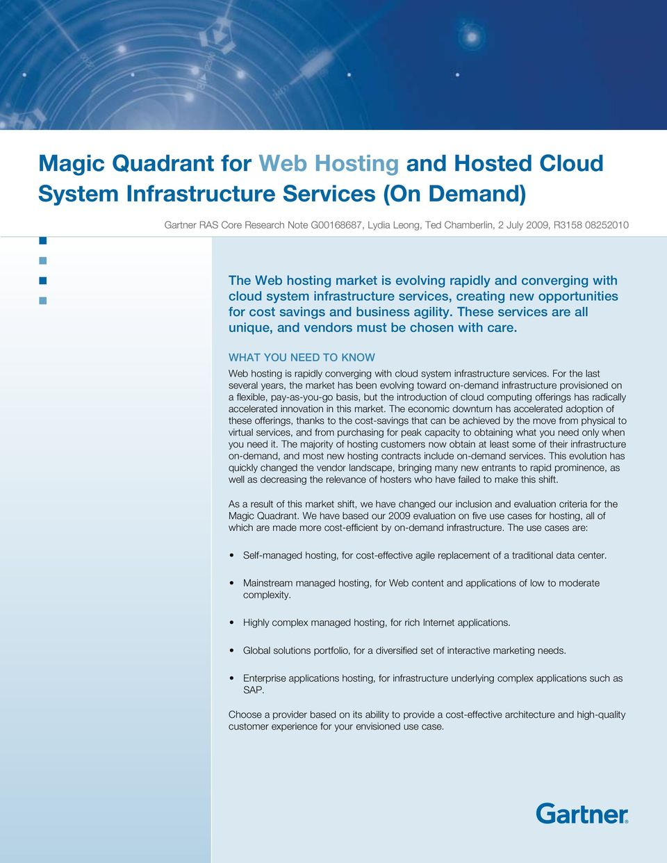 These services are all unique, and vendors must be chosen with care. WHAT YOU NEED TO KNOW Web hosting is rapidly converging with cloud system infrastructure services.