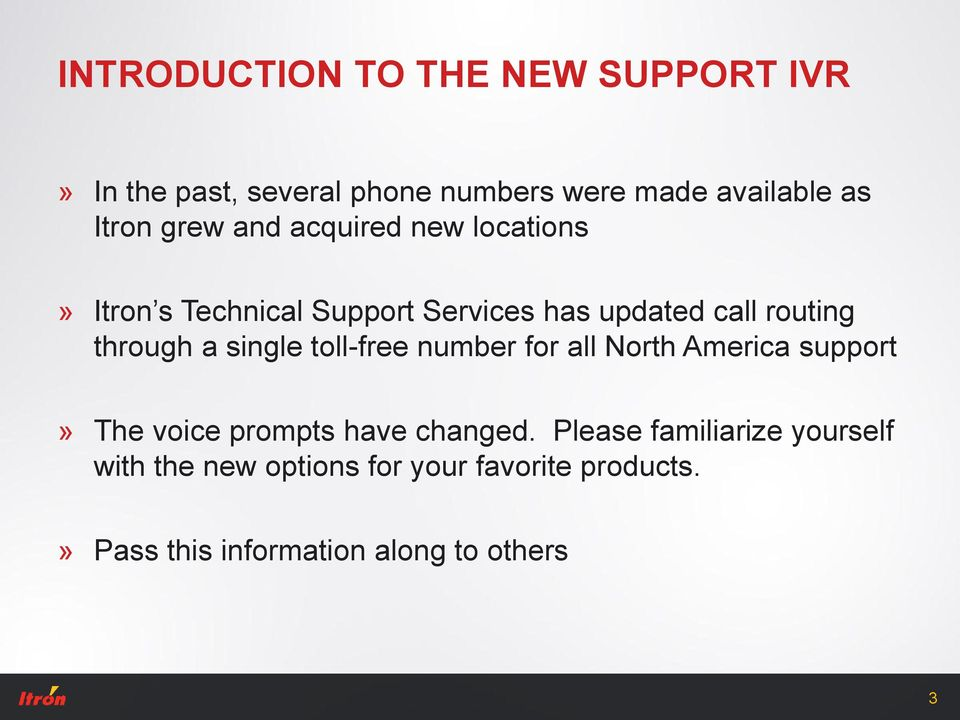a single toll-free number for all North America support» The voice prompts have changed.