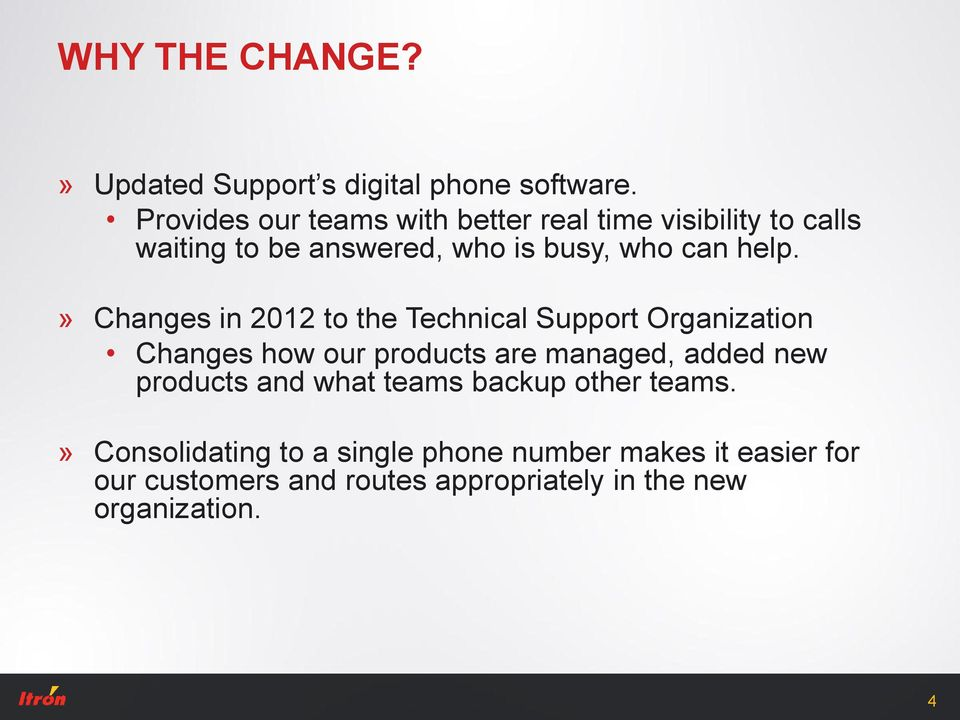 » Changes in 2012 to the Technical Support Organization Changes how our products are managed, added new