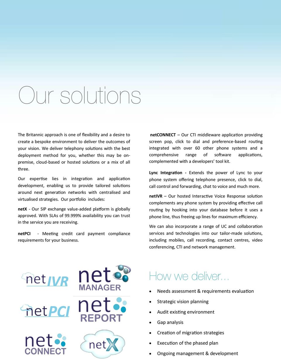 Our expertise lies in integration and application development, enabling us to provide tailored solutions around next generation networks with centralised and virtualised strategies.