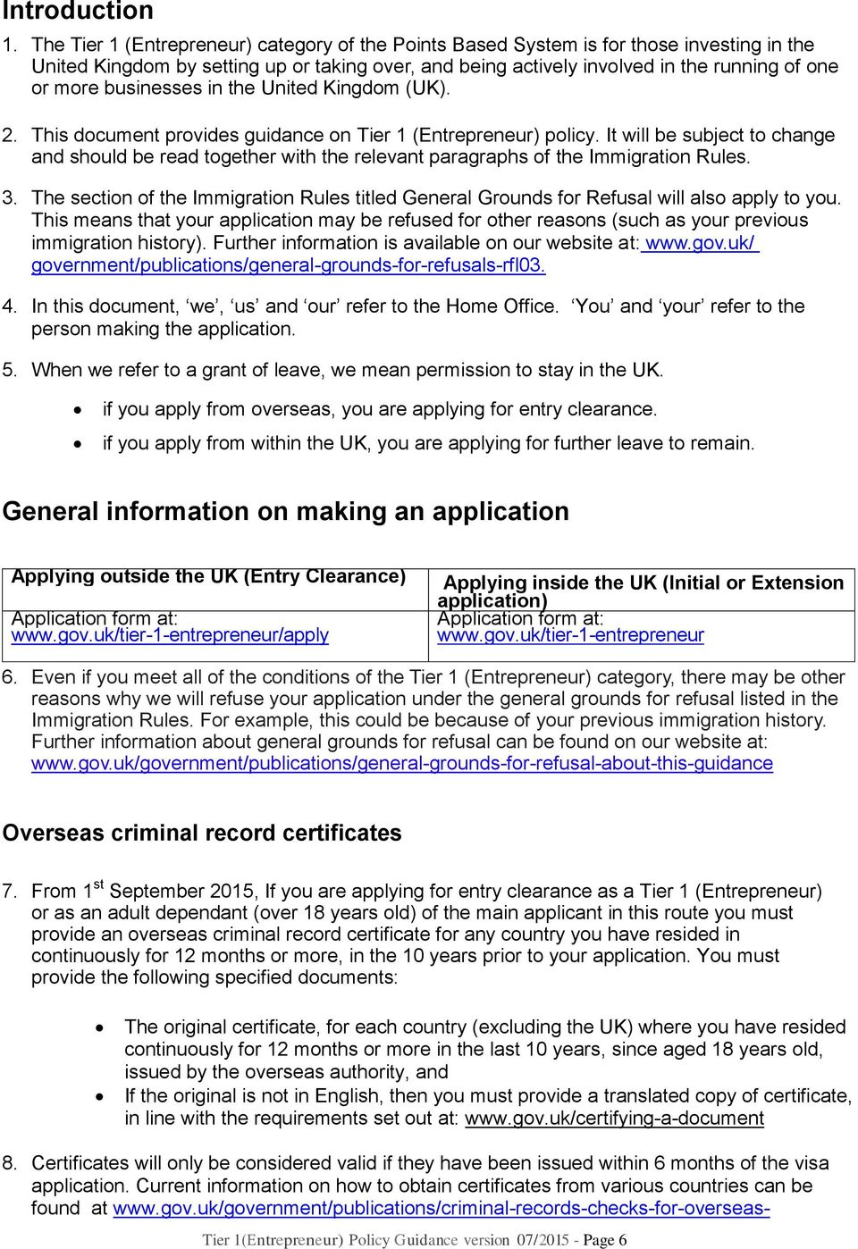 businesses in the United Kingdom (UK). 2. This document provides guidance on Tier 1 (Entrepreneur) policy.