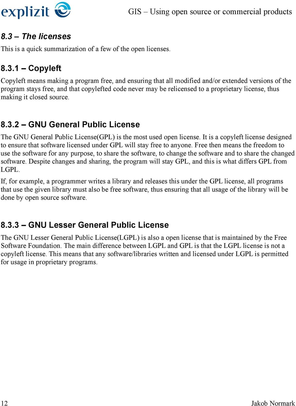 2 GNU General Public License The GNU General Public License(GPL) is the most used open license. It is a copyleft license designed to ensure that software licensed under GPL will stay free to anyone.