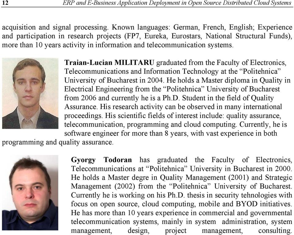 telecommunication systems. Traian-Lucian MILITARU graduated from the Faculty of Electronics, Telecommunications and Information Technology at the Politehnica University of Bucharest in 2004.
