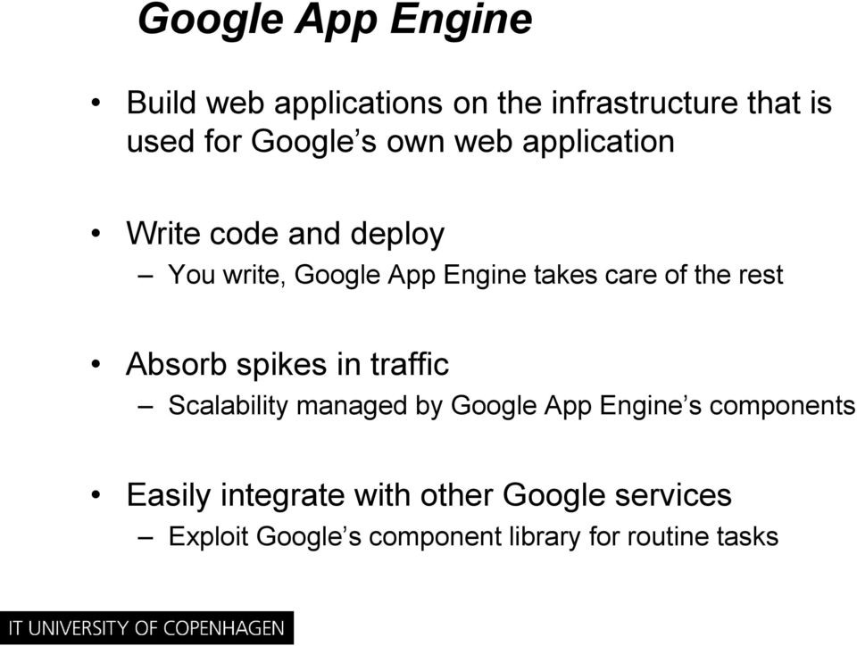 rest Absorb spikes in traffic Scalability managed by Google App Engine s components