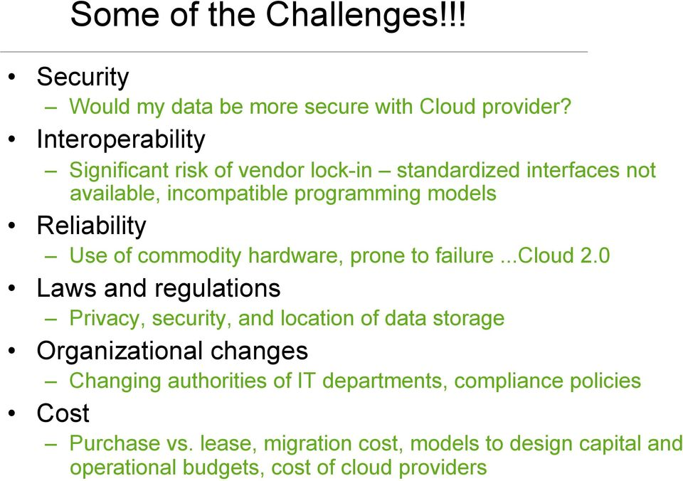 Use of commodity hardware, prone to failure...cloud 2.