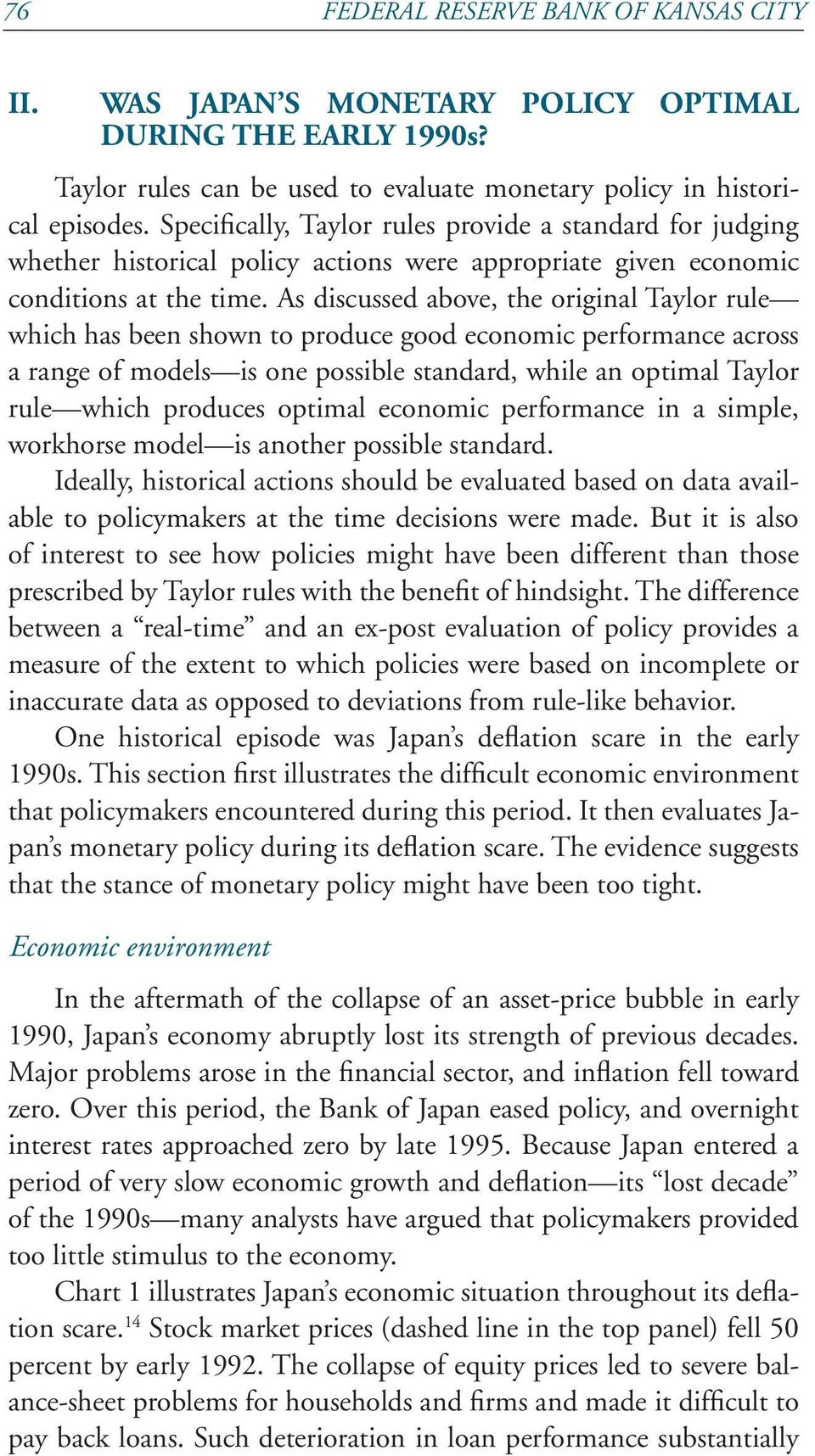 As discussed above, the original Taylor rule which has been shown to produce good economic performance across a range of models is one possible standard, while an optimal Taylor rule which produces