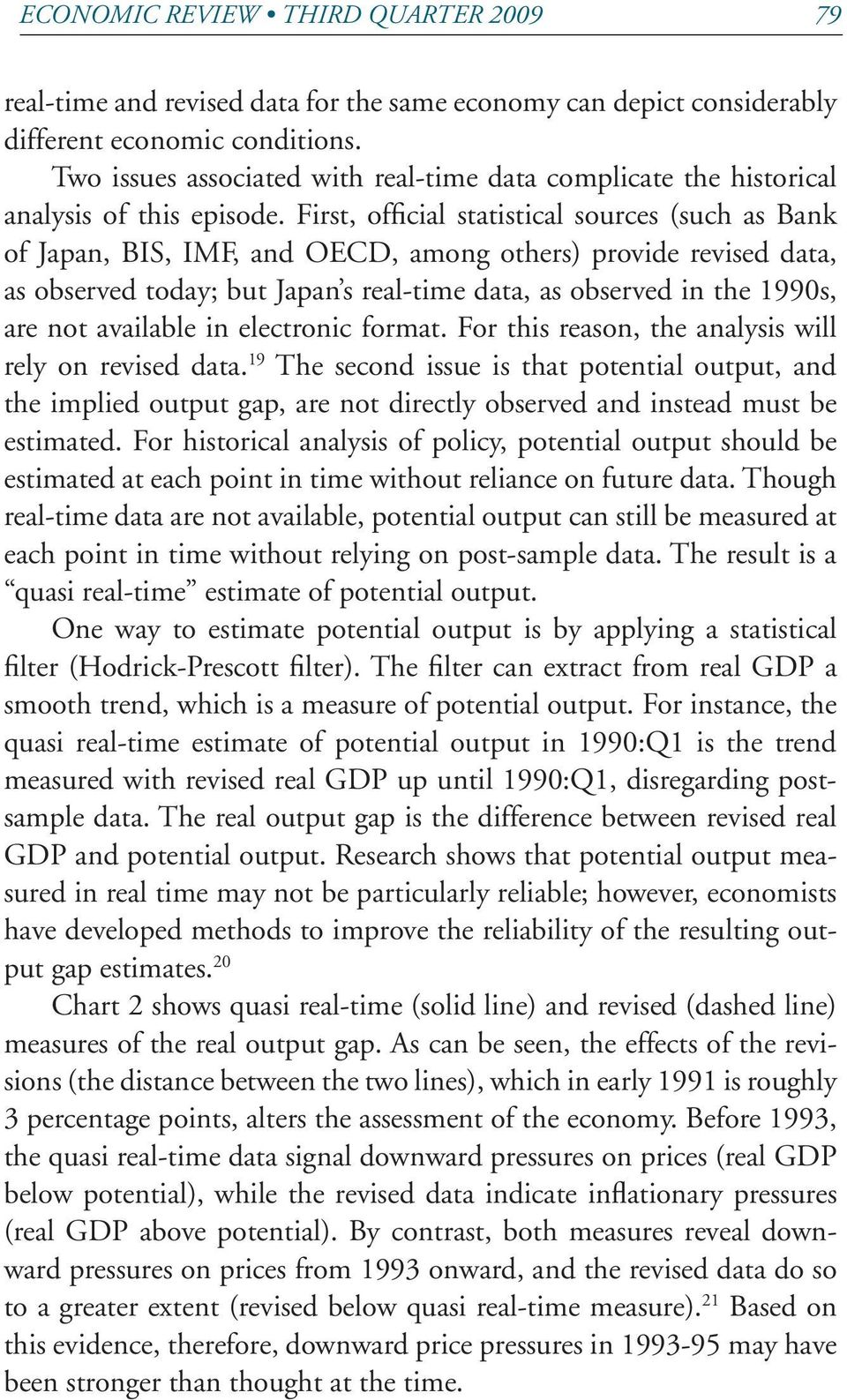 First, official statistical sources (such as Bank of Japan, BIS, IMF, and OECD, among others) provide revised data, as observed today; but Japan s real-time data, as observed in the 99s, are not