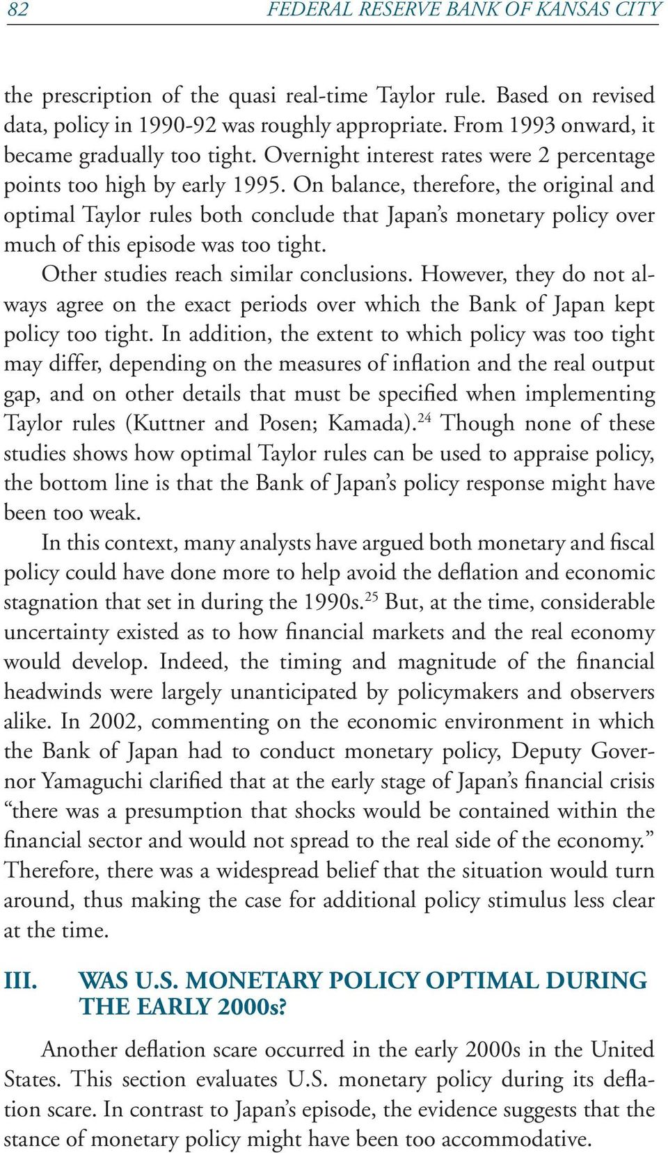 On balance, therefore, the original and optimal Taylor rules both conclude that Japan s monetary policy over much of this episode was too tight. Other studies reach similar conclusions.