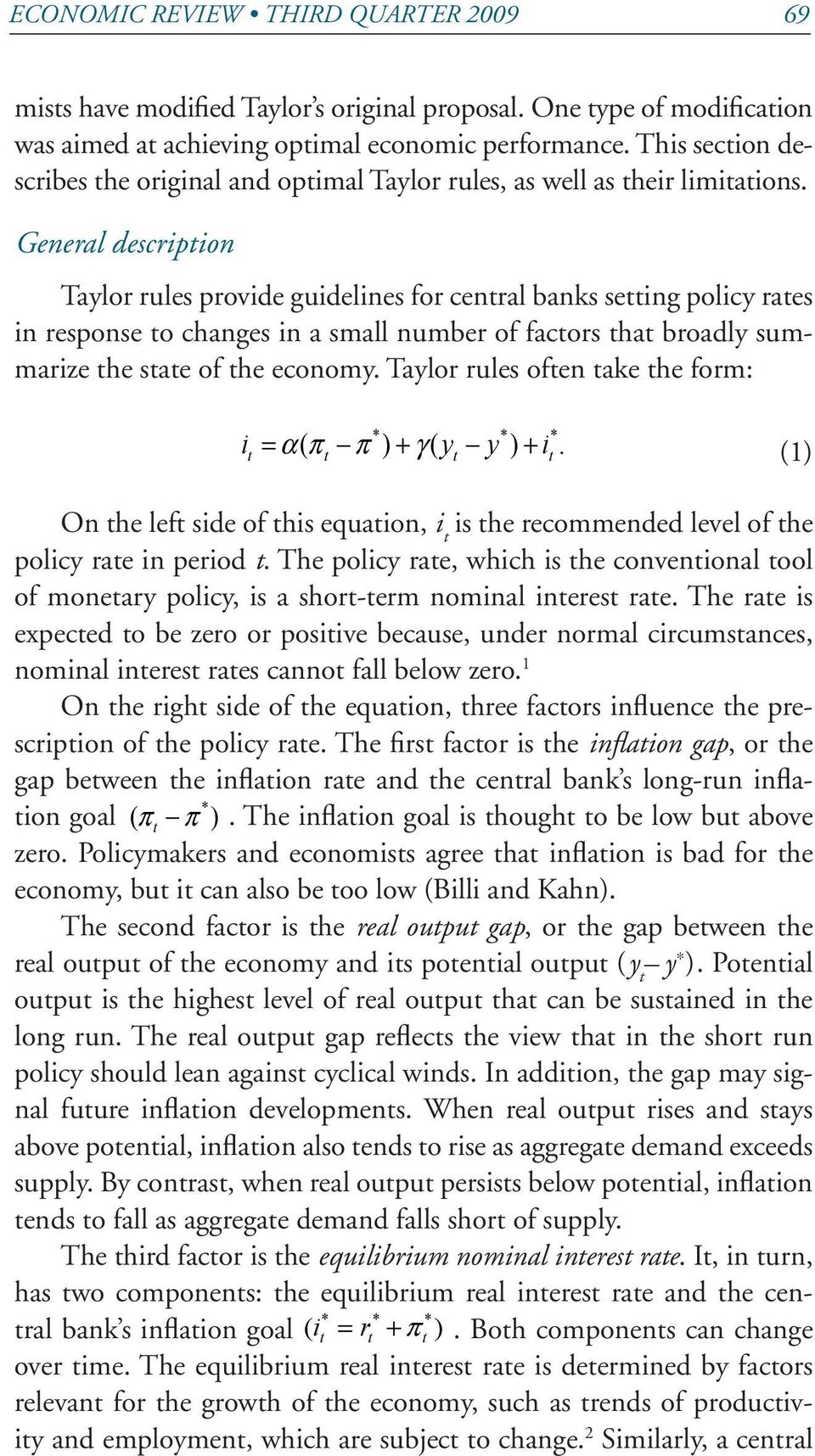General description Taylor rules provide guidelines for central banks setting policy rates in response to changes in a small number of factors that broadly summarize the state of the economy.