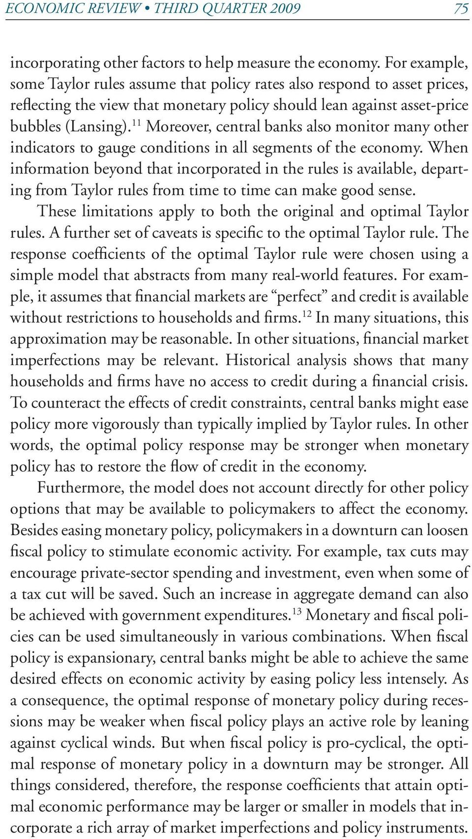 Moreover, central banks also monitor many other indicators to gauge conditions in all segments of the economy.