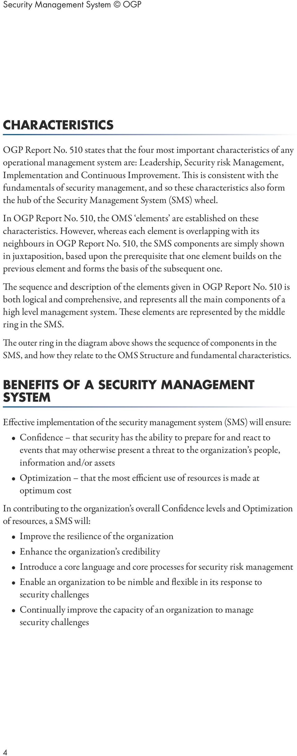 This is consistent with the fundamentals of security management, and so these characteristics also form the hub of the Security Management System (SMS) wheel. In OGP Report No.