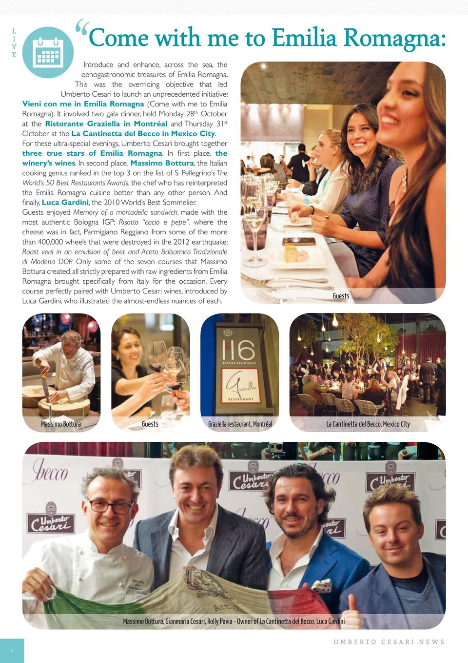 It involved two gala dinner, held Monday 28 th October at the Ristorante Graziella in Montréal and Thursday 31 st October at the La Cantinetta del Becco in Mexico City.