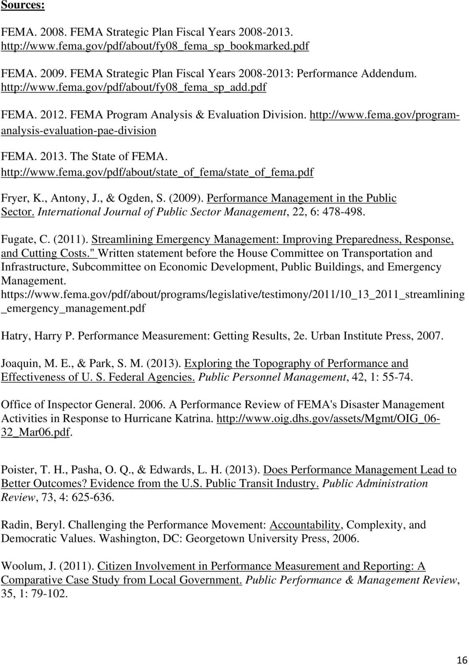 http://www.fema.gov/pdf/about/state_of_fema/state_of_fema.pdf Fryer, K., Antony, J., & Ogden, S. (2009). Performance Management in the Public Sector.