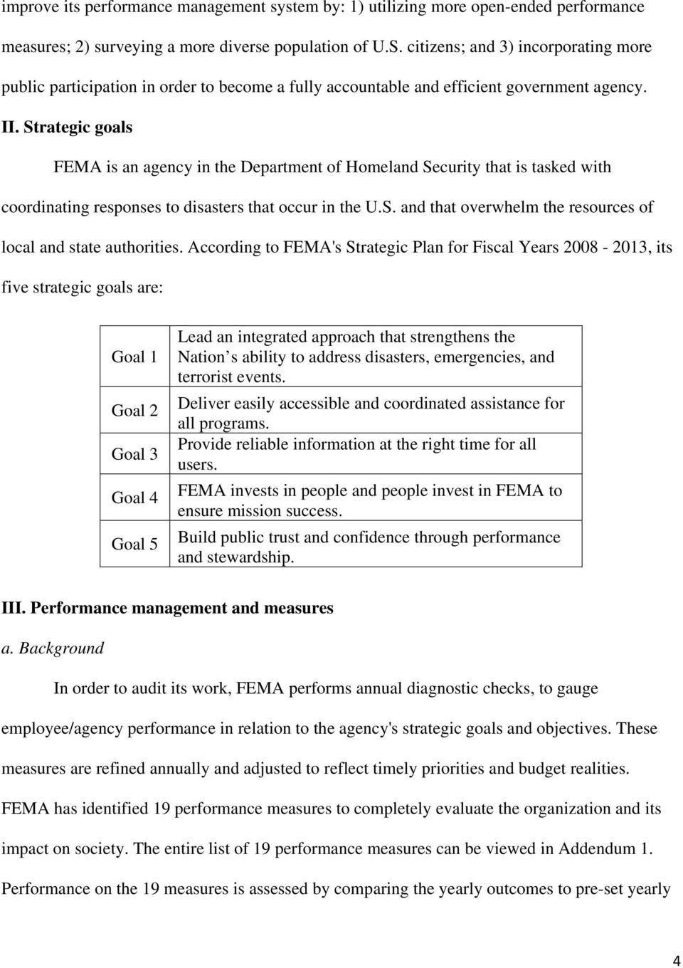 Strategic goals FEMA is an agency in the Department of Homeland Security that is tasked with coordinating responses to disasters that occur in the U.S. and that overwhelm the resources of local and state authorities.