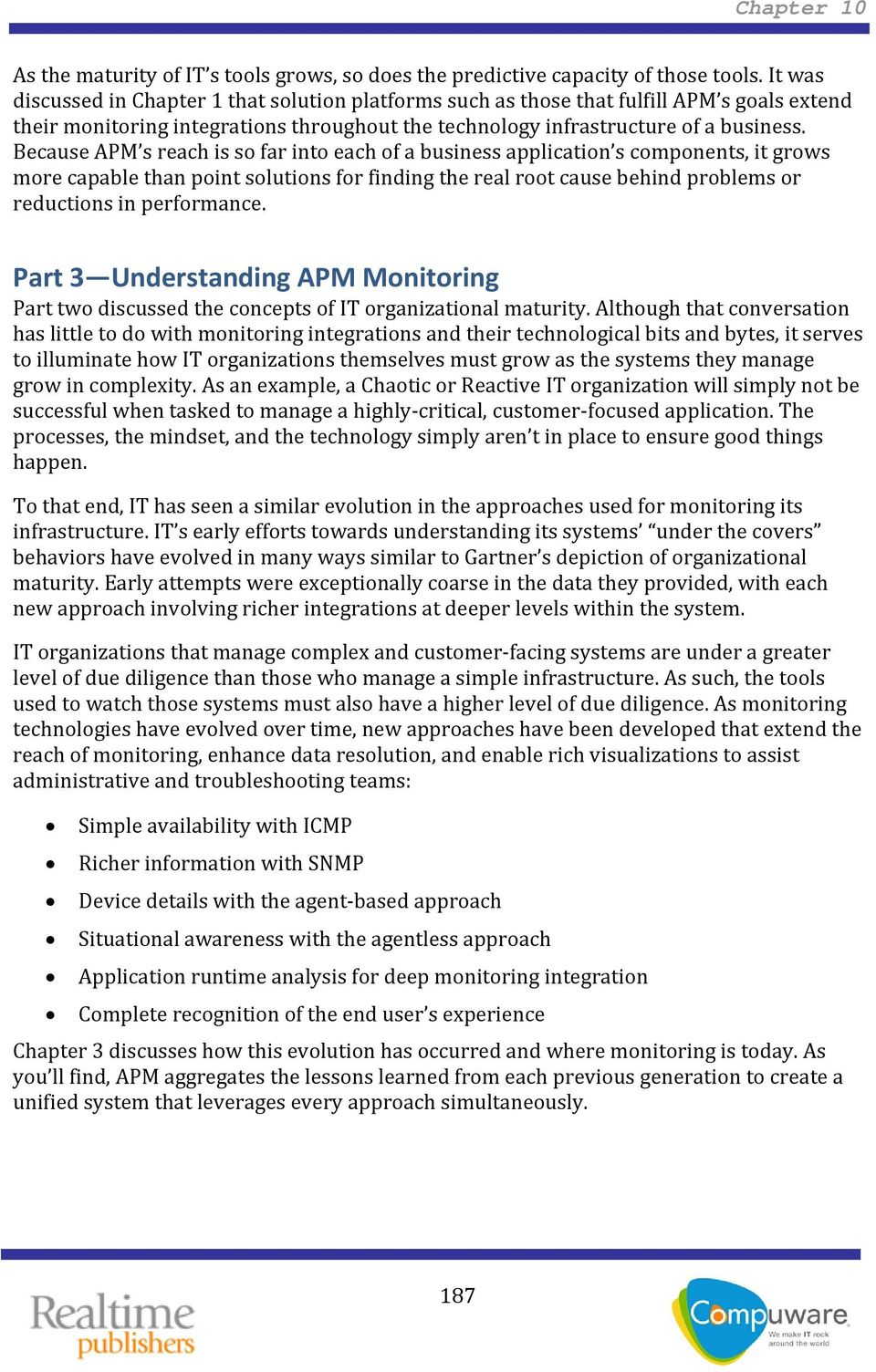 Because APM s reach is so far into each of a business application s components, it grows more capable than point solutions for finding the real root cause behind problems or reductions in performance.
