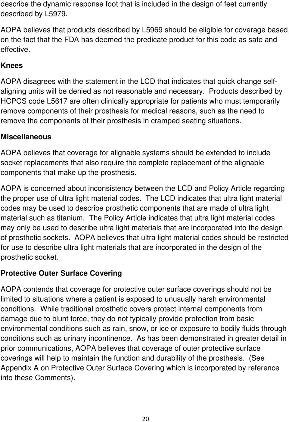 Knees AOPA disagrees with the statement in the LCD that indicates that quick change selfaligning units will be denied as not reasonable and necessary.