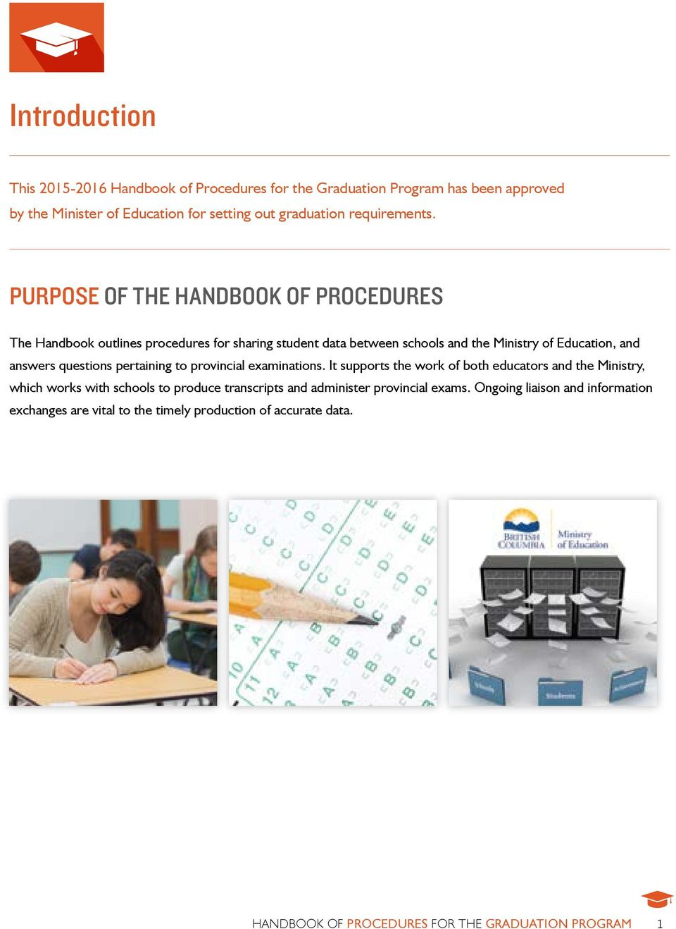 PURPOSE OF THE HANDBOOK OF PROCEDURES The Handbook outlines procedures for sharing student data between schools and the Ministry of Education, and answers