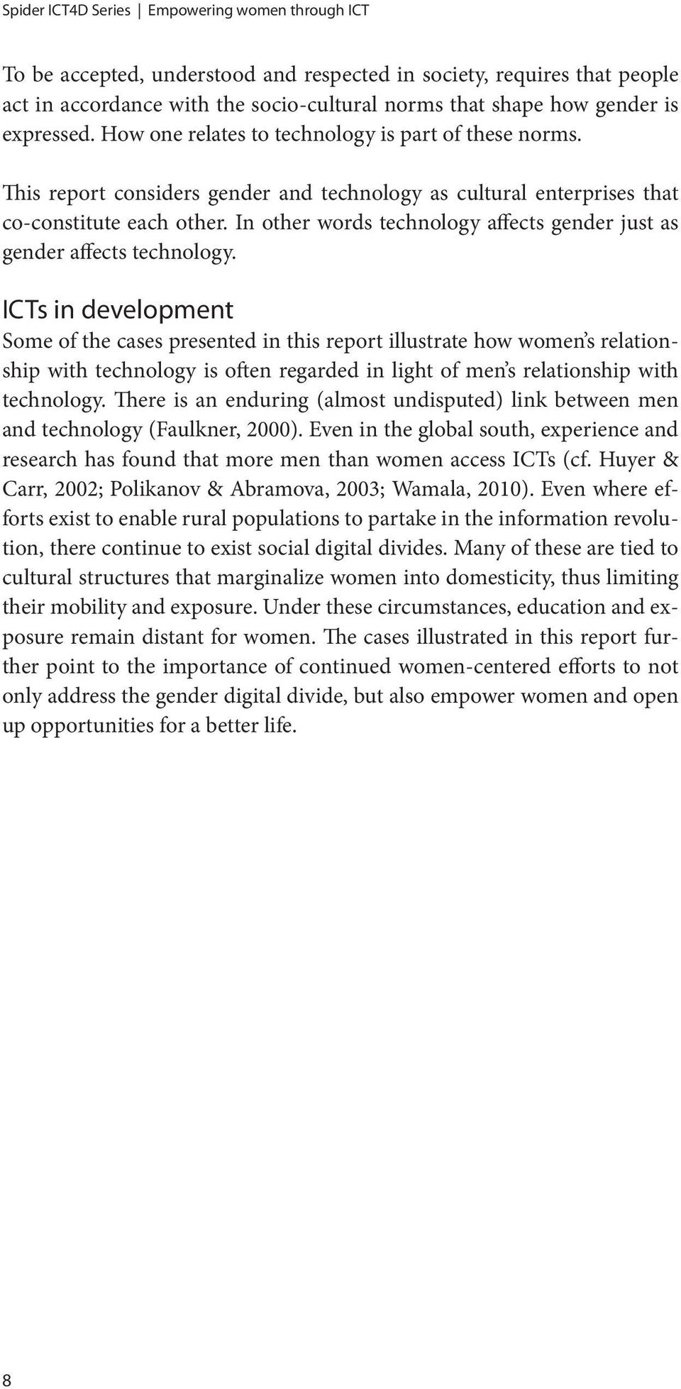 In other words technology affects gender just as gender affects technology.
