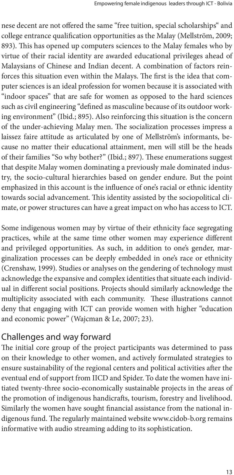 This has opened up computers sciences to the Malay females who by virtue of their racial identity are awarded educational privileges ahead of Malaysians of Chinese and Indian decent.