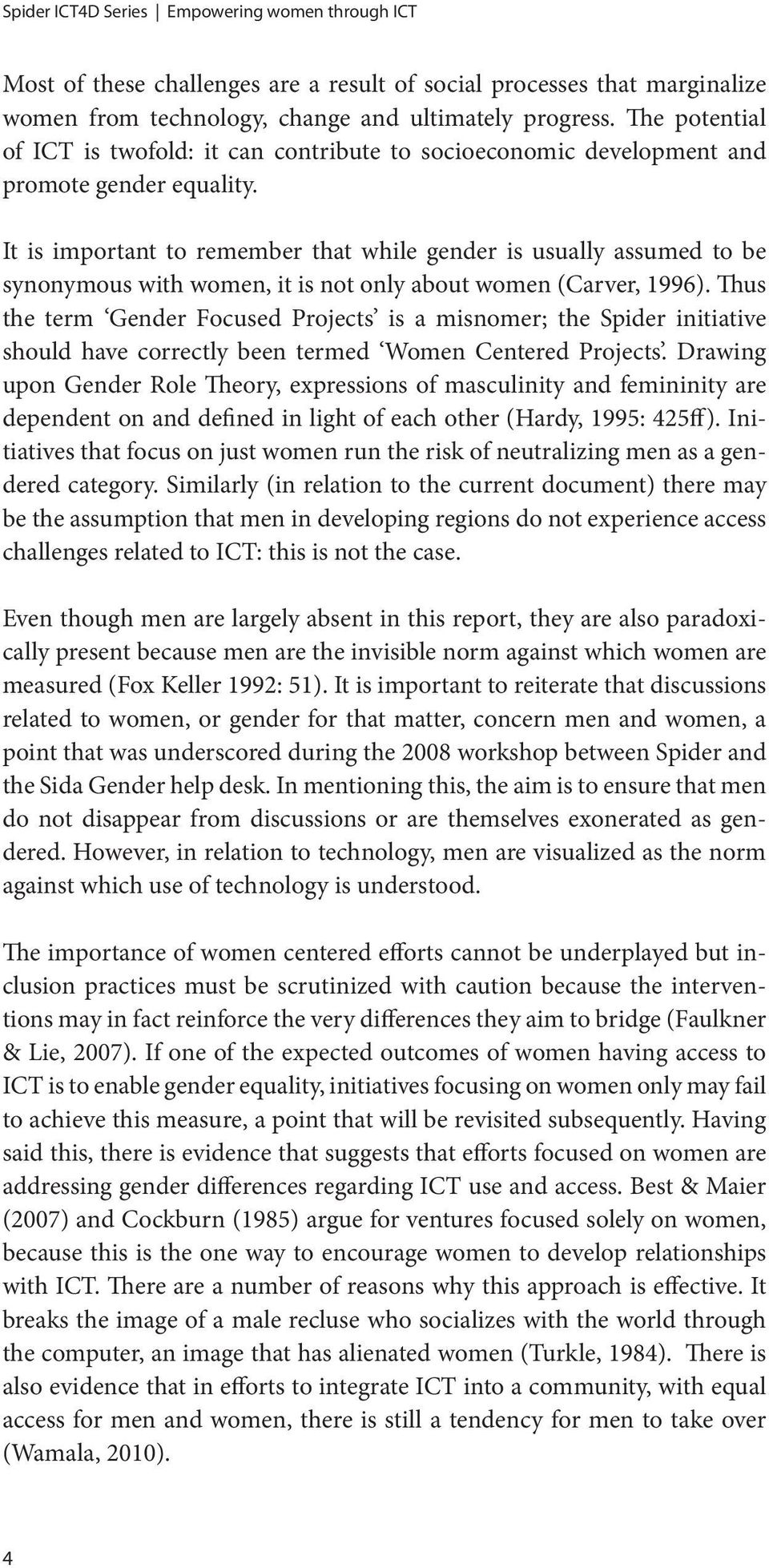 It is important to remember that while gender is usually assumed to be synonymous with women, it is not only about women (Carver, 1996).