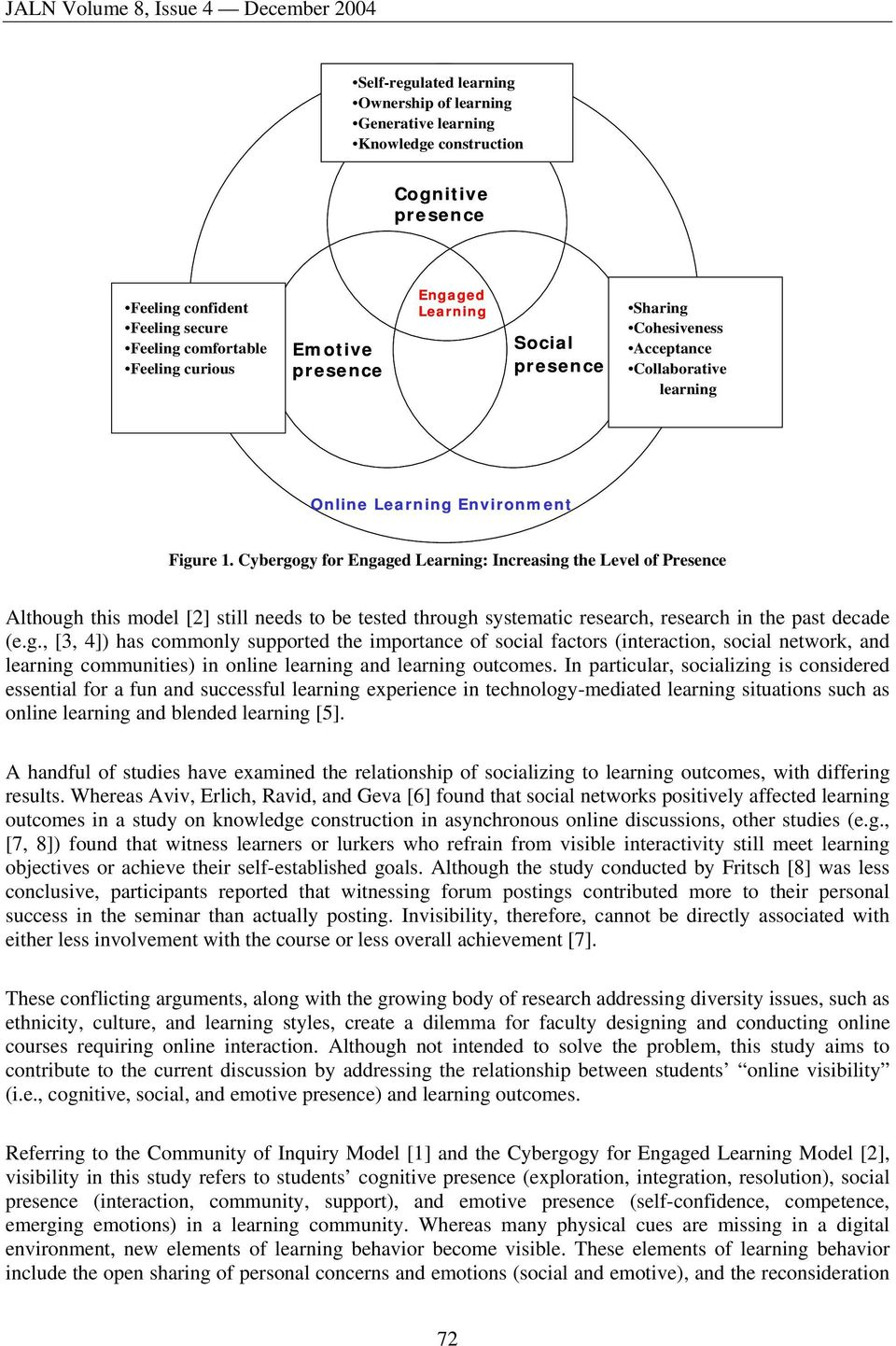 Cybergogy for Engaged Learning: Increasing the Level of Presence Although this model [2] still needs to be tested through systematic research, research in the past decade (e.g., [3, 4]) has commonly supported the importance of social factors (interaction, social network, and learning communities) in online learning and learning outcomes.