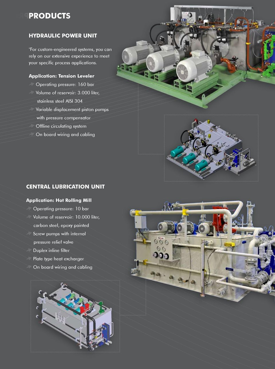 000 liter, stainless steel AISI 304 Variable displacement piston pumps with pressure compensator Offline circulating system On board wiring and cabling CENTRAL