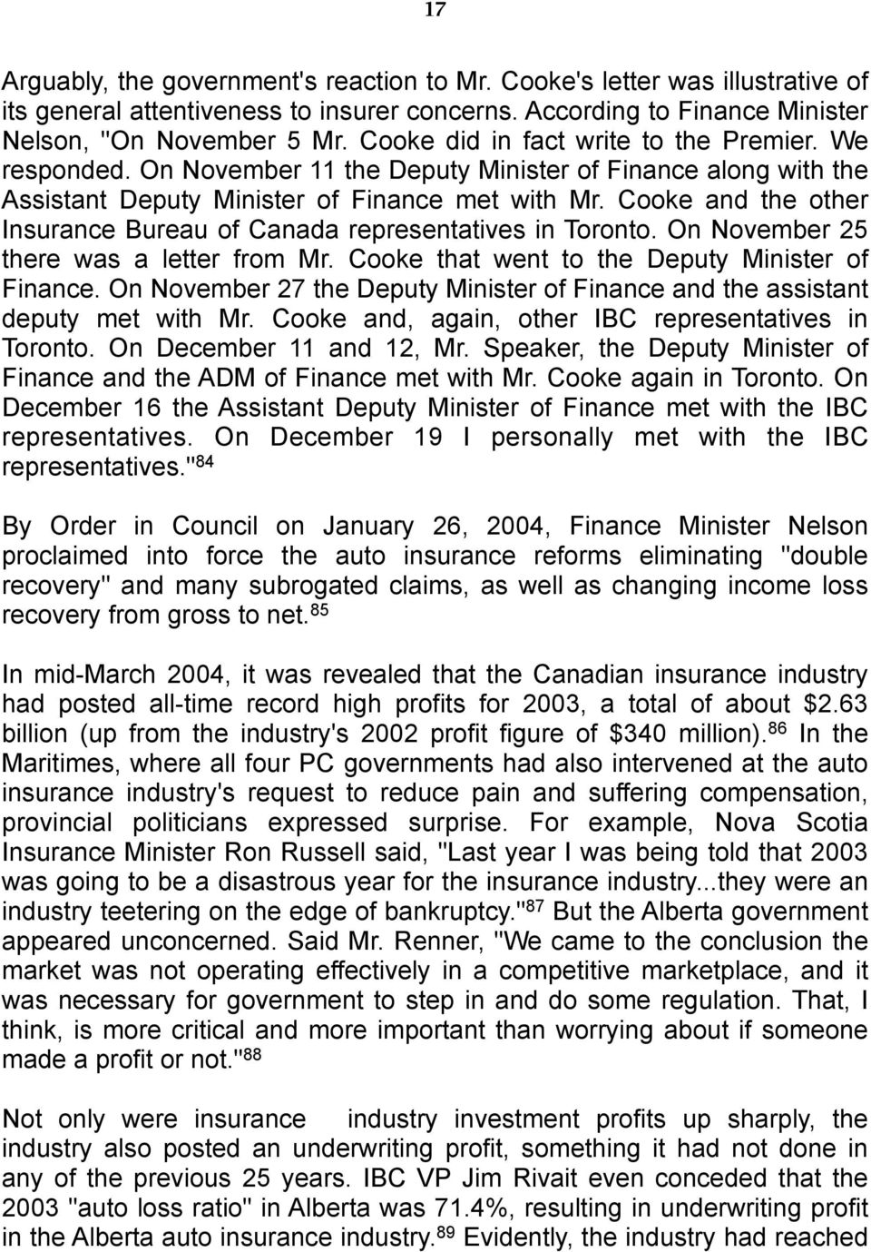 Cooke and the other Insurance Bureau of Canada representatives in Toronto. On November 25 there was a letter from Mr. Cooke that went to the Deputy Minister of Finance.
