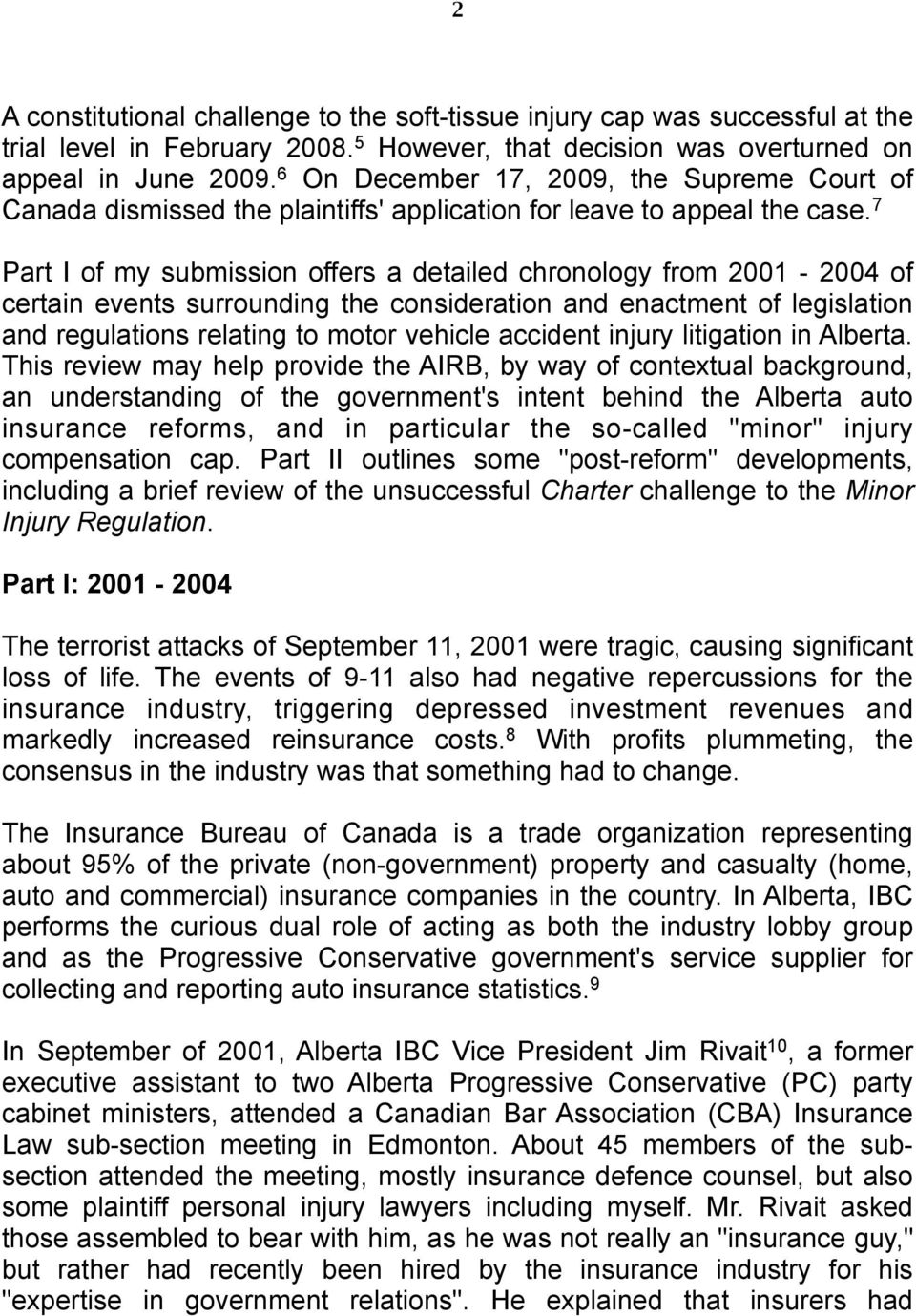 7 Part I of my submission offers a detailed chronology from 2001-2004 of certain events surrounding the consideration and enactment of legislation and regulations relating to motor vehicle accident