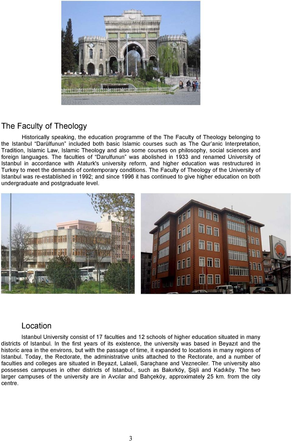 The faculties f Darulfunun was ablished in 1933 and renamed University f Istanbul in accrdance with Ataturk's university refrm, and higher educatin was restructured in Turkey t meet the demands f