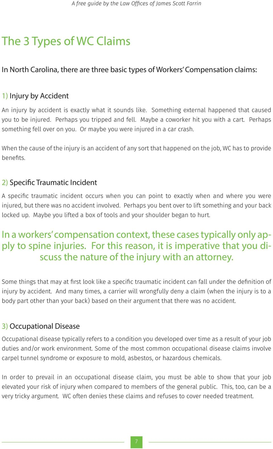 Or maybe you were injured in a car crash. When the cause of the injury is an accident of any sort that happened on the job, WC has to provide benefits.