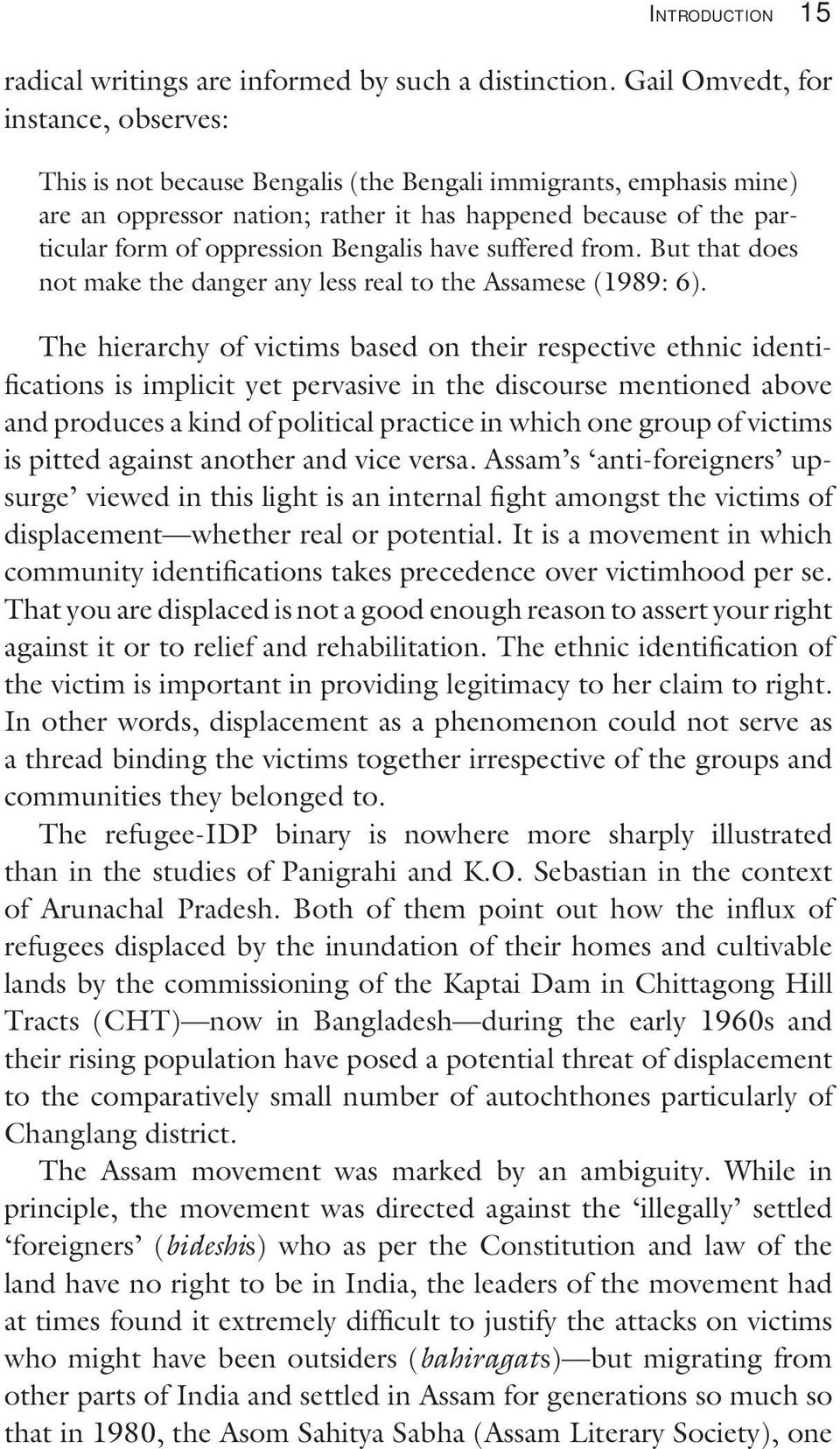 Bengalis have suffered from. But that does not make the danger any less real to the Assamese (1989: 6).