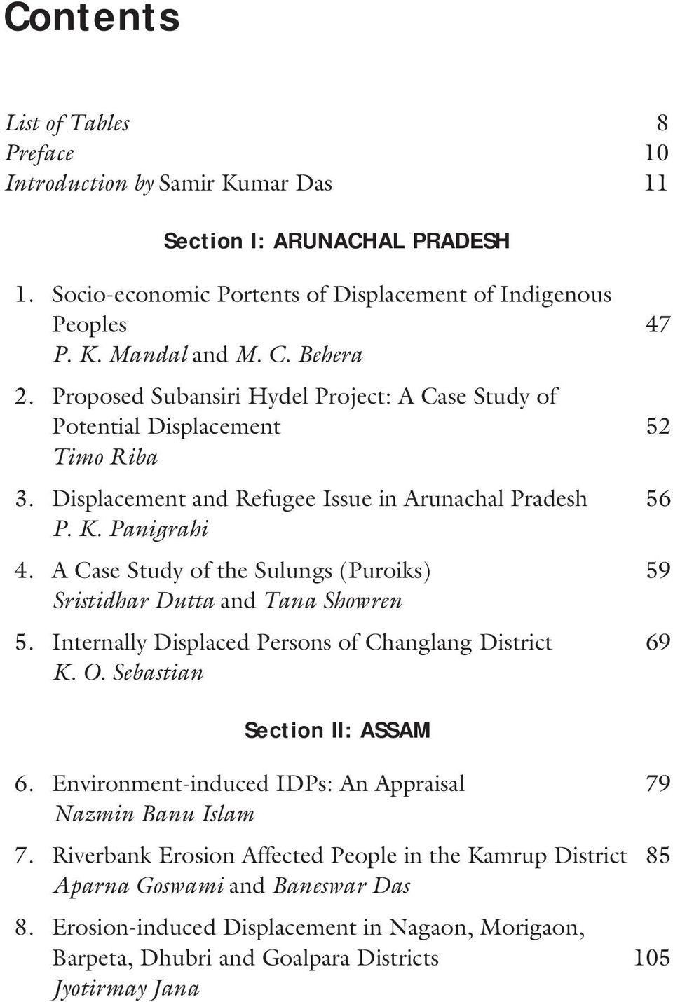 A Case Study of the Sulungs (Puroiks) 59 Sristidhar Dutta and Tana Showren 5. Internally Displaced Persons of Changlang District 69 K. O. Sebastian Section II: ASSAM 6.