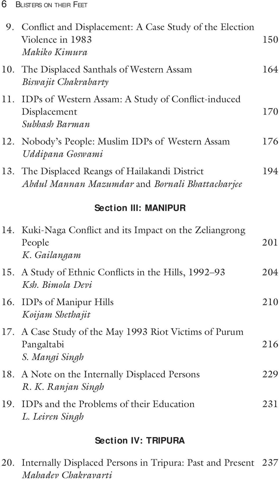 The Displaced Reangs of Hailakandi District 194 Abdul Mannan Mazumdar and Bornali Bhattacharjee Section III: MANIPUR 14. Kuki-Naga Conflict and its Impact on the Zeliangrong People 201 K.