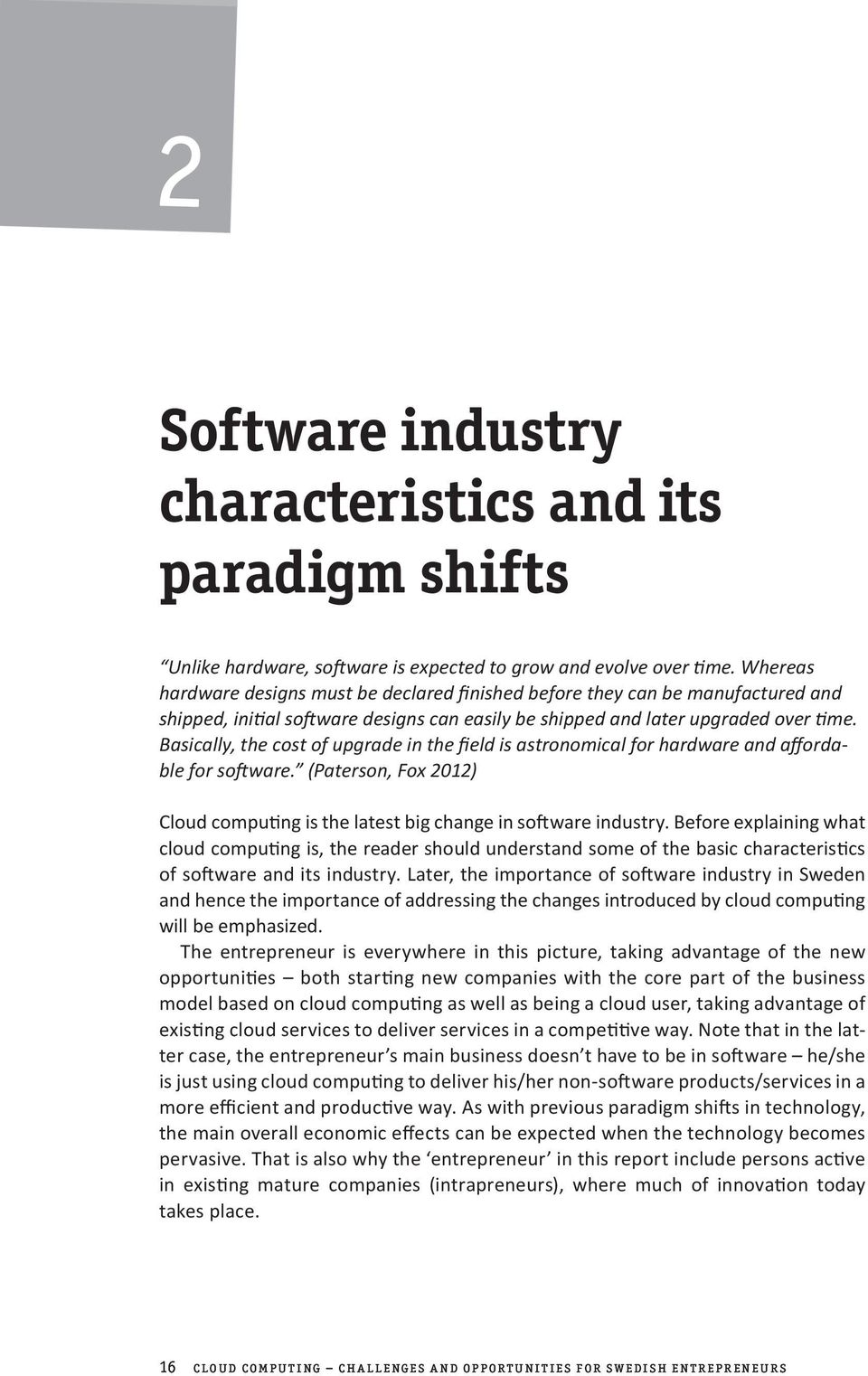 Basically, the cost of upgrade in the field is astronomical for hardware and affordable for software. (Paterson, Fox 2012) Cloud computing is the latest big change in software industry.