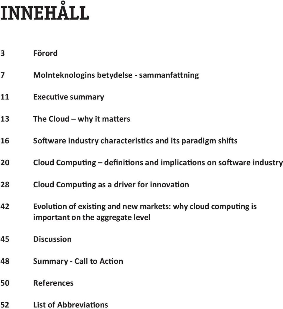 software industry 28 Cloud Computing as a driver for innovation 42 Evolution of existing and new markets: why cloud