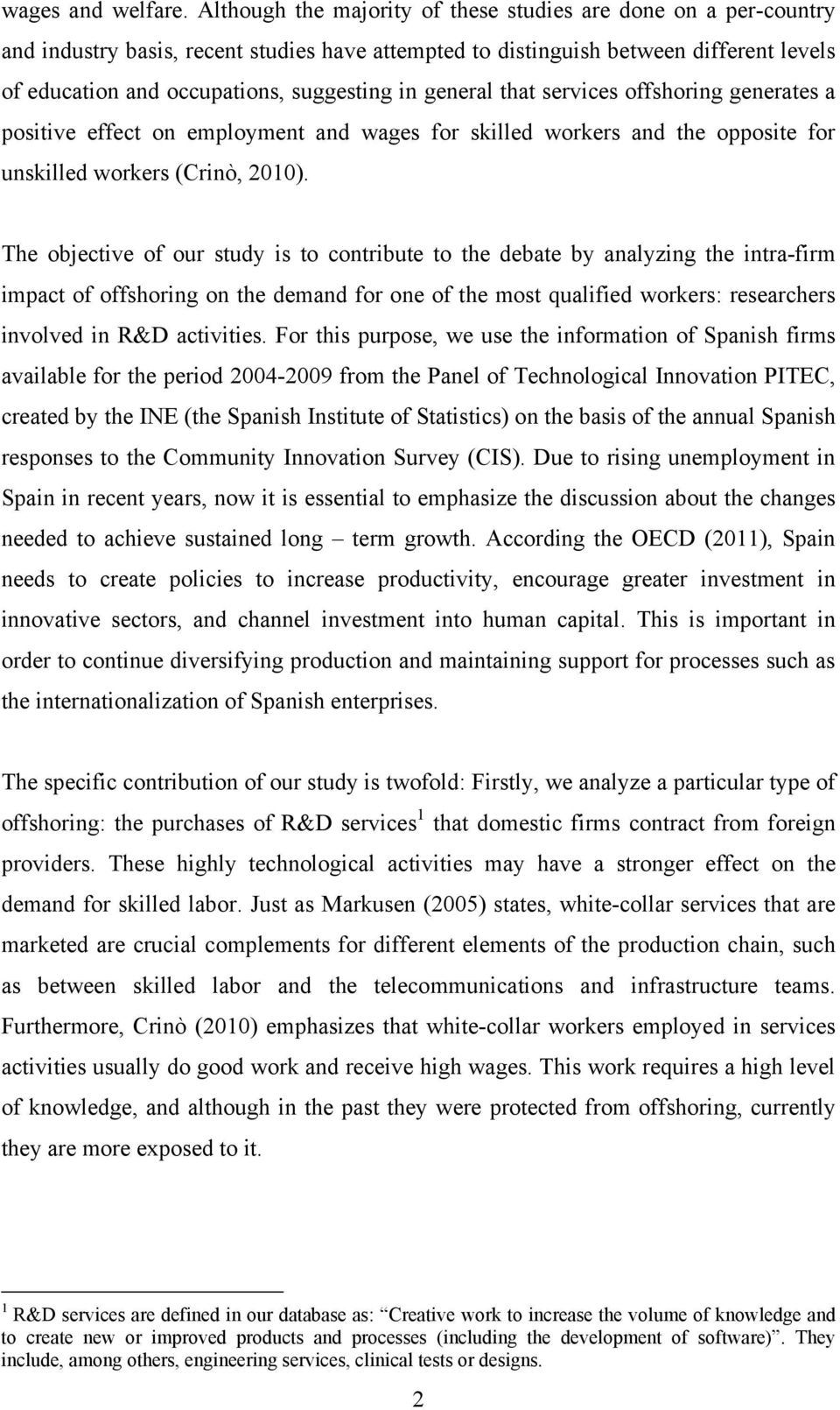 general that services offshoring generates a positive effect on employment and wages for skilled workers and the opposite for unskilled workers (Crinò, 2010).