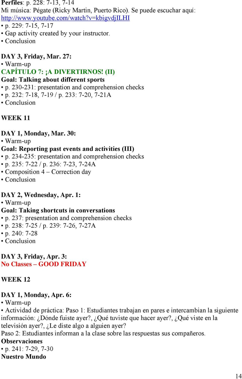230-231: presentation and comprehension checks p. 232: 7-18, 7-19 / p. 233: 7-20, 7-21A WEEK 11 DAY 1, Monday, Mar. 30: Goal: Reporting past events and activities (III) p.