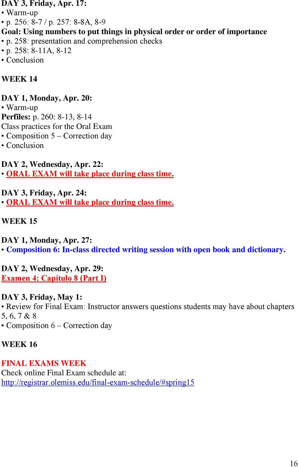 22: ORAL EXAM will take place during class time. DAY 3, Friday, Apr. 24: ORAL EXAM will take place during class time. WEEK 15 DAY 1, Monday, Apr.